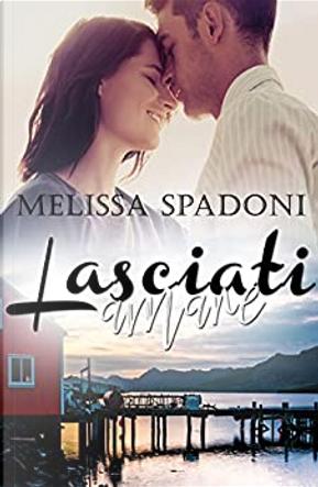 Lasciati amare by Melissa Spadoni