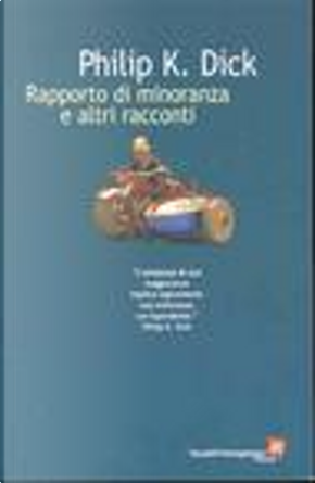 Rapporto di minoranza e altri racconti by Philip K. Dick