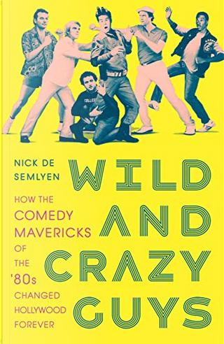Wild and Crazy Guys by Nick de Semlyen