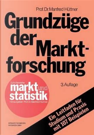 Grundzüge Der Marktforschung by Manfred Hüttner
