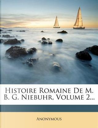 Histoire Romaine de M. B. G. Niebuhr, Volume 2. by ANONYMOUS