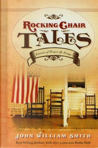 Rocking Chair Tales by John William Smith