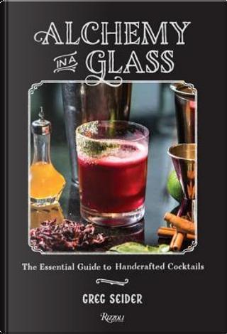 Alchemy in a Glass by Greg Seider