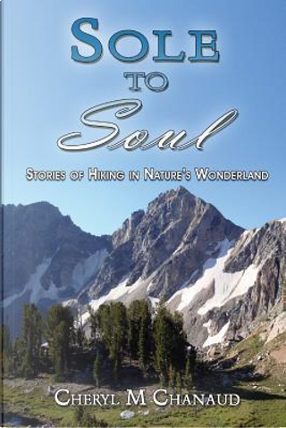 Sole to Soul by Cheryl M Chanaud