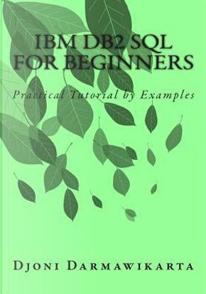 IBM DB2 SQL for Beginners by Djoni Darmawikarta
