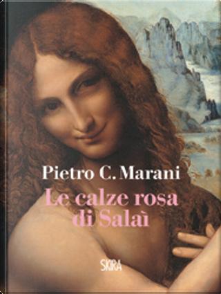 Le calze rosa di Salaì by Pietro C. Marani