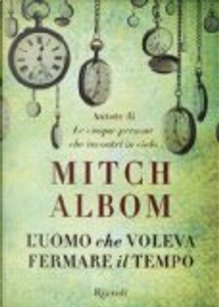 L'uomo che voleva fermare il tempo by Mitch Albom