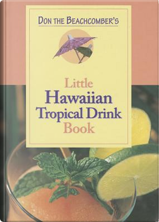Don the Beachcomber's Little Hawaiian Tropical Drink Book by Arnold Bitner
