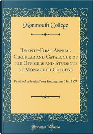 Twenty-First Annual Circular and Catalogue of the Officers and Students of Monmouth College by Monmouth College