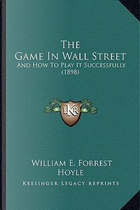 The Game in Wall Street by William E. Forrest Hoyle