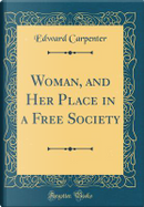 Woman, and Her Place in a Free Society (Classic Reprint) by Edward Carpenter