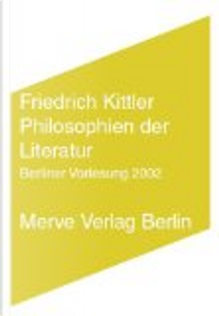 Philosophien der Literatur by Friedrich Kittler