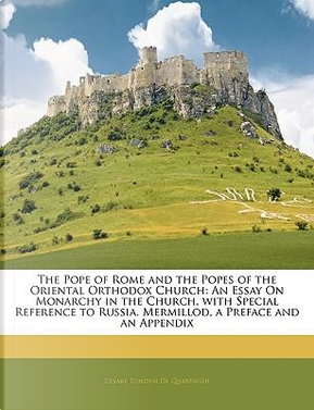 The Pope of Rome and the Popes of the Oriental Orthodox Church by Cesare Tondini De Quarenghi