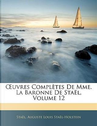 OEuvres Complètes De Mme. La Baronne De Staël, Volume 12 by Staël