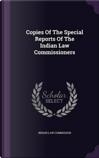 Copies of the Special Reports of the Indian Law Commissioners by Indian Law Commission