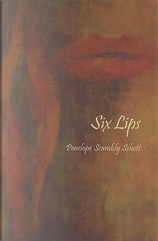 Six Lips by Penelope Scambly Schott