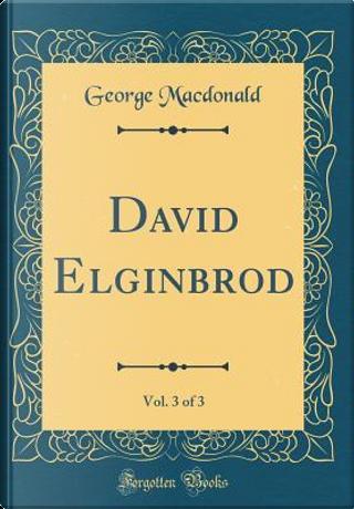 David Elginbrod, Vol. 3 of 3 (Classic Reprint) by GEORGE MacDONALD