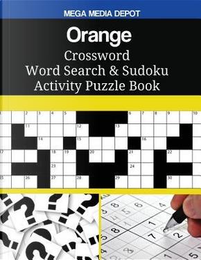 Orange Crossword Word Search & Sudoku Activity Puzzle Book by Mega Media Depot