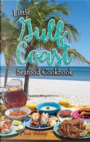 Little Gulf Coast Seafood Cookbook by Kent Whitaker