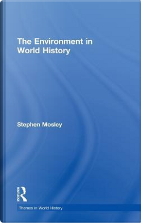 The Environment in World History by Stephen Mosley