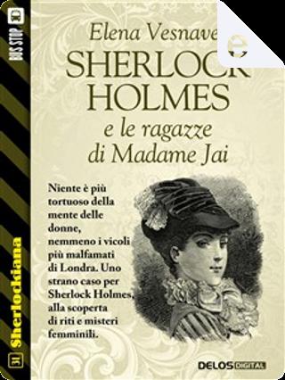 Sherlock Holmes e le ragazze di Madame Jai by Elena Vesnaver