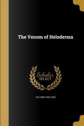VENOM OF HELODERMA by Leo 1869-1959 Loeb