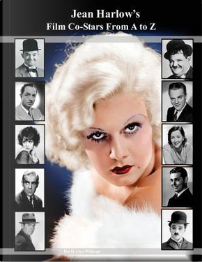 Jean Harlow's Film Co-stars from a to Z by David Alan Williams