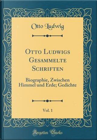 Otto Ludwigs Gesammelte Schriften, Vol. 1 by Otto Ludwig