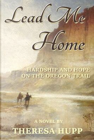 Lead Me Home by Ms. Theresa Hupp