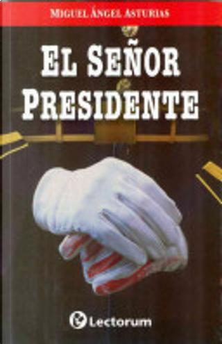 EL SENOR PRESIDENTE/ Mister President by Miguel Angel Asturias