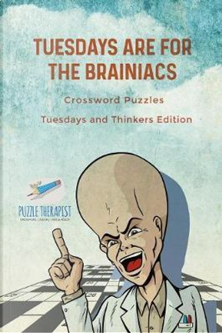 Tuesdays are for the Brainiacs | Crossword Puzzles | Tuesdays and Thinkers Edition by Puzzle Therapist