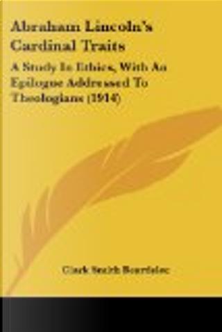 Abraham Lincoln's Cardinal Traits by Clark Smith Beardslee