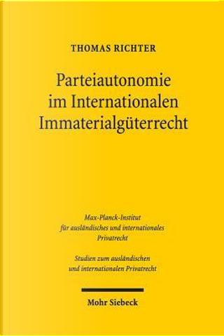 Parteiautonomie Im Internationalen Immaterialguterrecht by Thomas Richter