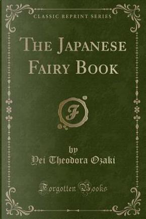 The Japanese Fairy Book (Classic Reprint) by Yei Theodora Ozaki