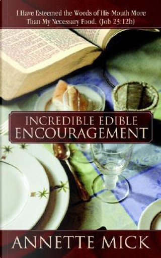 Incredible Edible Encouragement by Annette Mick