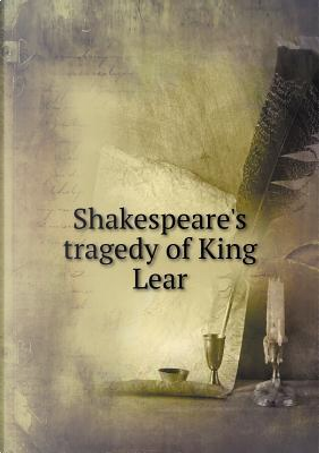 Shakespeare's Tragedy of King Lear by William J Rolfe