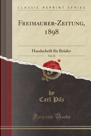 Freimaurer-Zeitung, 1898, Vol. 52 by Carl Pilz