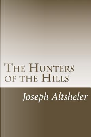 The Hunters of the Hills by Joseph A. Altsheler