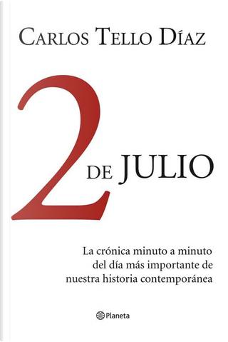 2 de julio by Carlos Tello Díaz