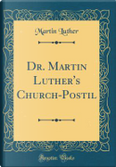 Dr. Martin Luther's Church-Postil (Classic Reprint) by Martin Luther