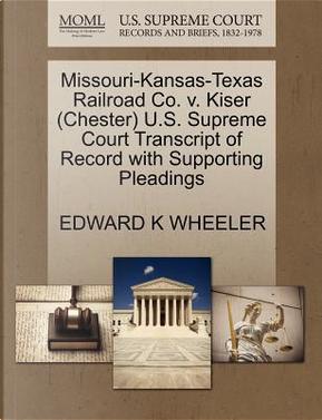 Missouri-Kansas-Texas Railroad Co. V. Kiser (Chester) U.S. Supreme Court Transcript of Record with Supporting Pleadings by Edward K. Wheeler