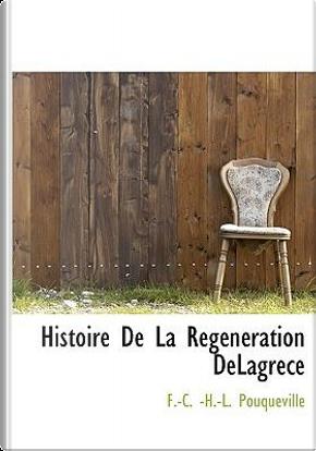 Histoire de La R G N Ration Delagr Ce by F. -C -H -L Pouqueville