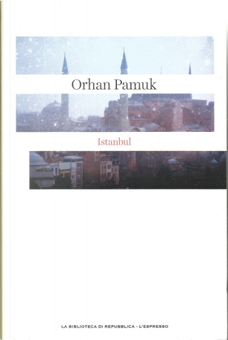 Istanbul. I ricordi e la città by Orhan Pamuk
