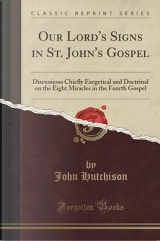 Our Lord's Signs in St. John's Gospel by John Hutchison