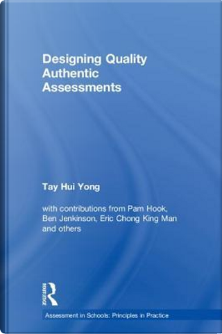Designing Quality Authentic Assessments by Tay Hui Yong