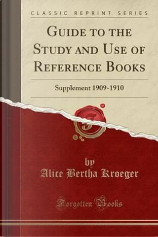 Guide to the Study and Use of Reference Books by Alice Bertha Kroeger