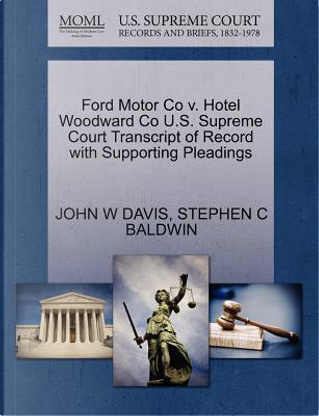 Ford Motor Co V. Hotel Woodward Co U.S. Supreme Court Transcript of Record with Supporting Pleadings by John W. Davis