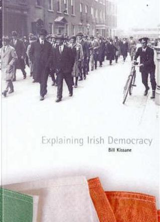 Explaining Irish Democracy by Bill Kissane
