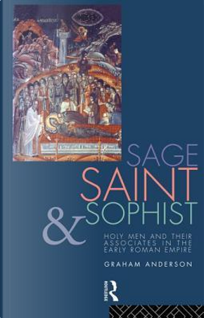Sage, Saint and Sophist by Graham Anderson