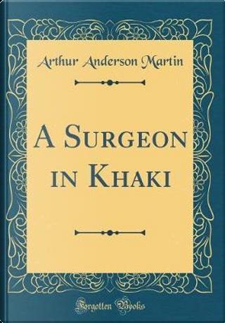 A Surgeon in Khaki (Classic Reprint) by Arthur Anderson Martin